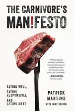 The Carnivore's Manifesto: Eating Well, Eating Responsibly, and Eating Meat, Mar