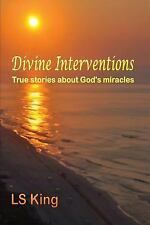 Divine Interventions : True Stores about God's Miracles by L. S. King (2012,...
