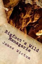 Bigfoot's Wild Menagerie by James Wictum (2011, Paperback)