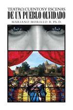 Teatro, Cuentos y Escenas de un Pueblo Olvidado by Mariano Morillo B. (2014,...