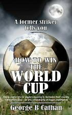 How to Win the World Cup by George B. Cathan (2004, Paperback)