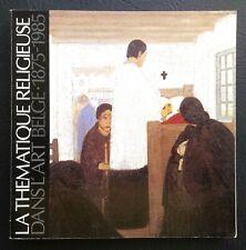 PEINTURE BELGE: La thématique religieuse dans l'art belge de 1875 à 1985