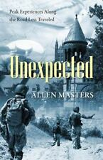 Unexpected : Peak Experiences along the Road Less Traveled by Allen Masters...