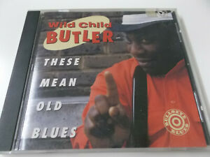 59112 - WILD CHILD BUTLER - THESE MEAN OLD BLUES - 1992 CD ALBUM MADE IN U.S.A.