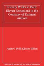 Literary Walks in Bath: Eleven Excursions in th, Swift, Elliott..