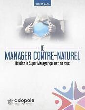 Le Manager Contre-Naturel : Révélez le Super Manager Qui Est en Vous by...