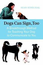 Dogs Can Sign, Too : A Breakthrough Method for Teaching Your Dog to Communicate