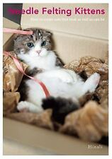 Needle Felting Kittens: How to Create Cats That Look As Real As Can Be by...