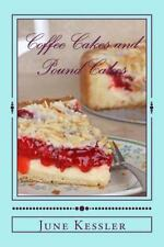 Coffee Cakes and Pound Cakes : Delicious Cakes Anytime by June Kessler (2014,...