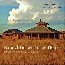 Natural Timber Frame Homes by Wayne Bingham Building with Wood Stone Clay Straw
