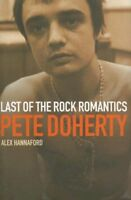 Pete Doherty: Last of the Rock Romantics By Alex Hannaford. 9780091910785