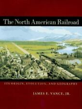 The North American Railroad: Its Origin, Evolution, and Geography (Creating the