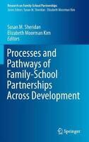 Processes and Pathways of Family-School Partnerships Across Development Sheridan