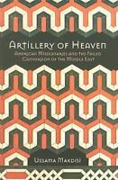 Artillery of Heaven: American Missionaries and the Failed Conversion of the M...