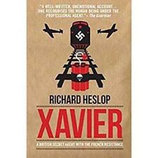 Xavier: A British Secret Agent with the French Resistance     by Richard Heslop