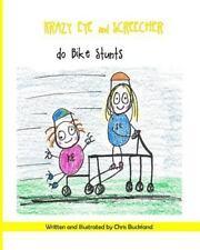 Krazy Eye Ser.: Krazy Eye and Screecher Do Bike Stunts : A Krazy Eye Story by...