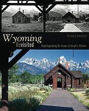 Wyoming Revisited : Rephotographing the Scenes of Joseph E. Stimson by...