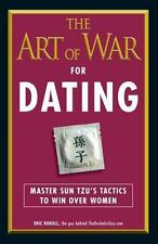 The Art of War for Dating : Master Sun Tzu's Tactics to Win over Women by...