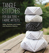 Tangle Stitches for Quilters and Fabric Artists: Relax, Meditate, and Create wit