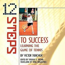 12 Steps to Success : Learning the Game of Tennis by Victor Yanchuk (2006,...