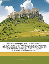Siglas Y Abreviaturas Latinas Con Su Significado, Por Órden Alfabético, Seguidas