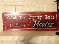 """What THis Country Needs Is Plenty of Moxie"" New Aluminum 8 ""x 24"" Large Sign"