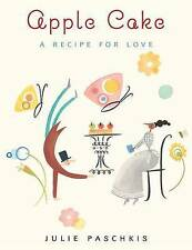 NEW Apple Cake: A Recipe for Love by Julie Paschkis