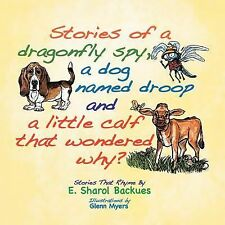 Stories of a Dragonfly Spy, a Dog Named Droop and a Little Calf That Wondered...