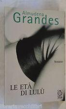 LE ETA DI LULU Almudena Grandes Ilide Carmignani Tea 2005 Narrativa Racconto di
