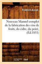 Nouveau Manuel Complet de la Fabrication Des Vins de Fruits, Du Cidre, Du Poire,