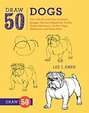 Draw 50 Dogs: The Step-by-Step Way to Draw Beagles, German Shepherds, Collies, G