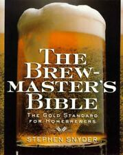 The Brewmaster's Bible : The Gold Standard for Homebrewers by Stephen Snyder...