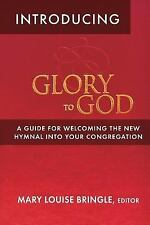 Introducing Glory to God : Welcoming the New Hymnal into Your Congregation by...