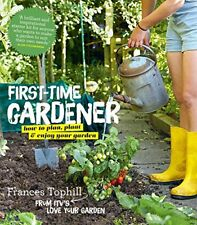 First-Time Gardener: How to plan, plant & enjoy your garden,Frances Tophill