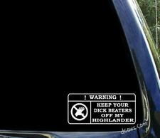 Keep your dick beaters off my highlander / funny toyota window decal sticker
