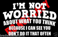 I'm Not Worried Funny Car Truck Window White Vinyl Decal Sticker