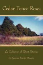 Cedar Fence Rows : A Collection of Short Stories by Georgia Carole Douglas...
