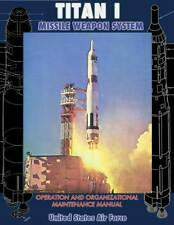 Titan I Missile Weapon System Operation and Organizational Maintenance Manual by