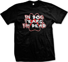 In Dog Years I'm Dead - Over the Hill Funny Birthday Mens T-shirt