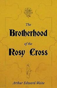 The Brotherhood of the Rosy Cross - A History of the Rosicrucians by Arthur Edwa