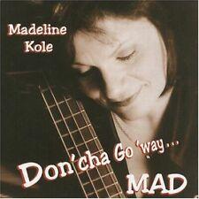MADELINE KOLE - DONCHA GO WAY MAD NEW CD