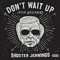 Shooter Jennings - Dont Wait Up (For George) [CD]