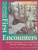 First Encounters : Spanish Explorations in the Caribbean and the United States,