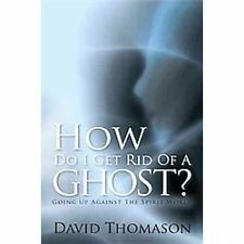 How Do I Get Rid of a Ghost?: Going Up Against the Spirit World (Hardback or Cas