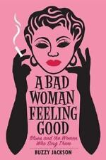 A Bad Woman Feeling Good: Blues and the Women Who Sing Them-ExLibrary