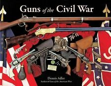 Guns of the Civil War by Dennis Adler Hardcover Book