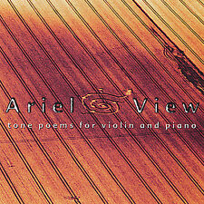 Ariel View: Tone Poems For Violin and Piano by Karen Bentley & Bruce Hanifan