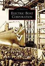 Electric Boat Corporation [Images of America] [CT] [Arcadia Publishing]