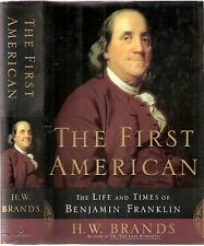 The First American The Life & Times of Benjamin Franklin by H W Brands 1st 2000