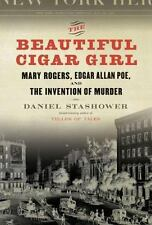 The Beautiful Cigar Girl: Mary Rogers, Edgar Allan Poe, and the Invention of Mu